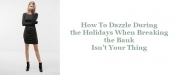 How To Dazzle During the Holidays When Breaking the Bank Isn't Your Thing